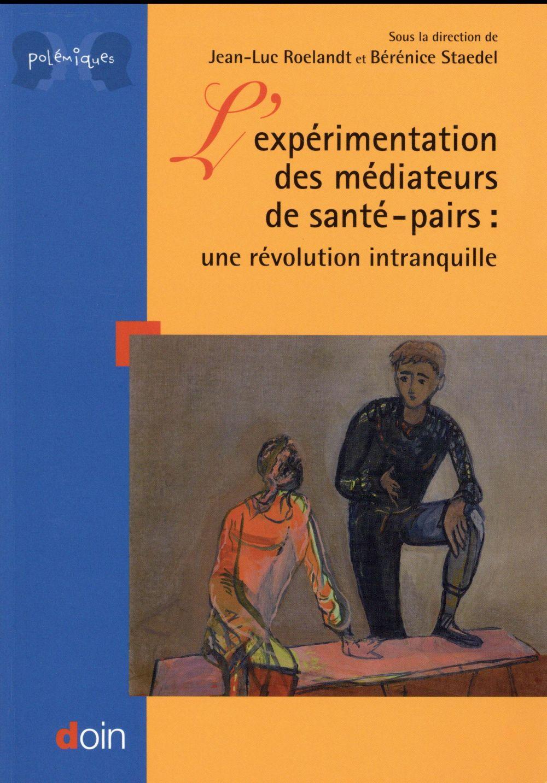 L EXPERIMENTATION DES MEDIATEURS DE SANTE/PAIRS  UNE REVOLUTION INTRANQUILLE