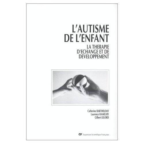 L'AUTISME DE L'ENFANT. LA THERAPIE D'ECHANGE ET DE DEVELOPPEMENT