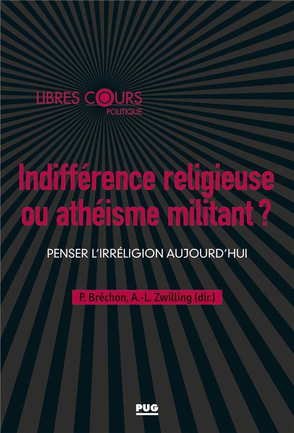 INDIFFERENCE RELIGIEUSE OU ATHEISME MILITANT ? - PENSER L'IRRELIGION AUJOURD'HUI