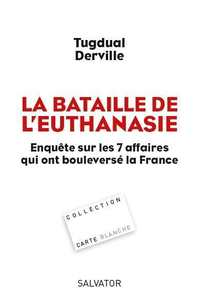 LA BATAILLE DE L'EUTHANASIE. ENQUETE SUR LES 7 AFFAIRES QUI ONT BOULEVERSE LA FRANCE