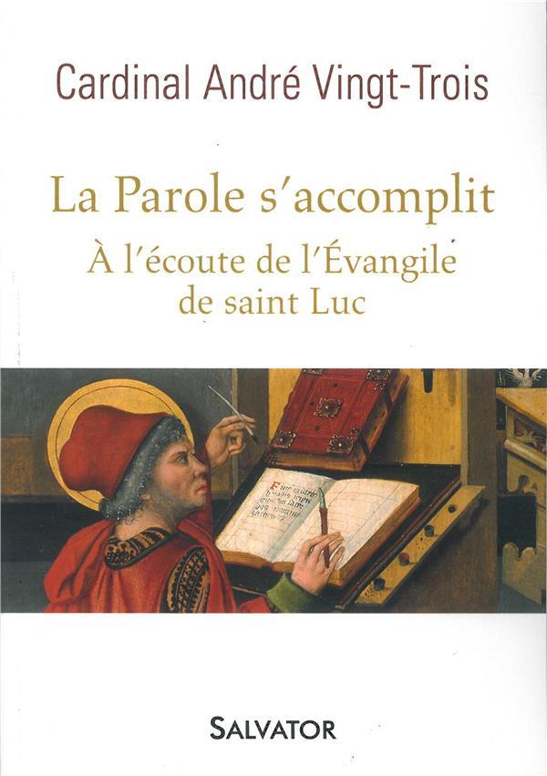 LA PAROLE S'ACCOMPLIT. A L'ECOUTE DE L'EVANGILE DE SAINT LUC