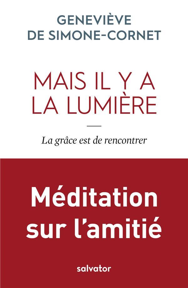 MAIS IL Y A LA LUMIERE - LA GRACE EST DE RENCONTRER. MEDITATION SUR L'AMITIE