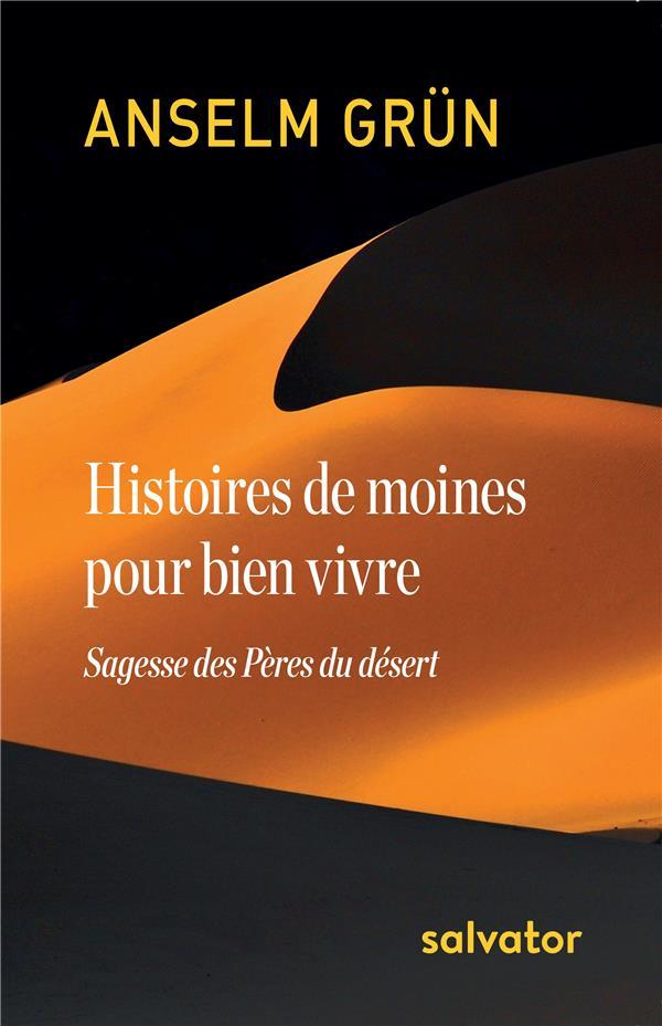 HISTOIRES DE MOINES POUR BIEN VIVRE. SAGESSE DES PERES DU DESERT