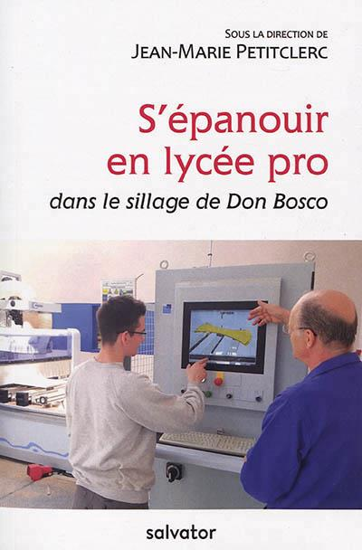 S'EPANOUIR EN LYCEE PRO. DANS LE SILLAGE DE DON BOSCO