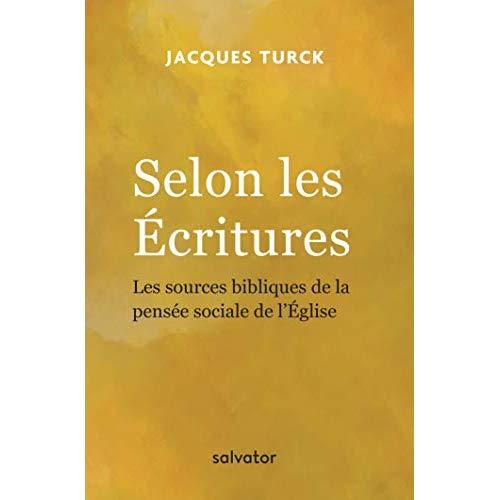 SELON LES ECRITURES. LES SOURCES BIBLIQUES DE LA PENSEE SOCIALE DE L'EGLISE