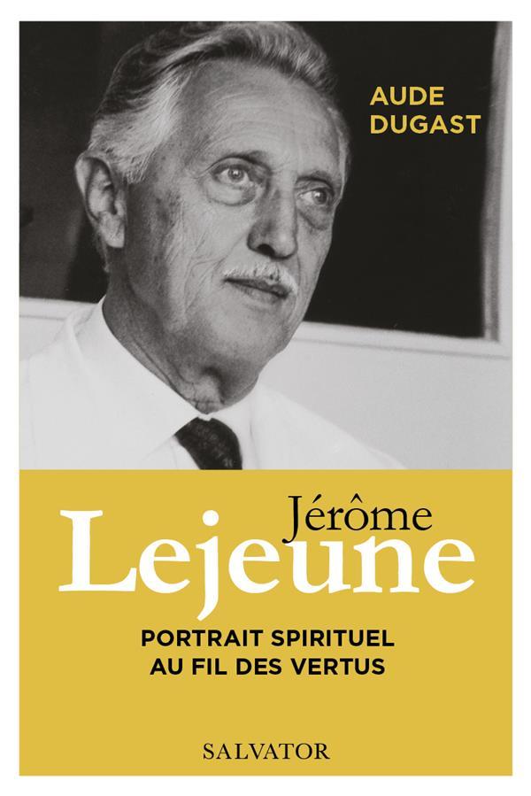JEROME LEJEUNE, LEADERSHIP ET SAINTETE