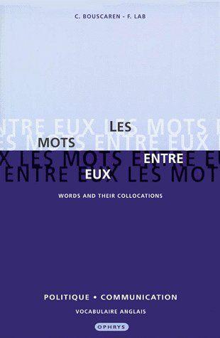 LES MOTS ENTRE EUX  WORDS AND THEIR COLL POLITIQUE COMMUNICATION
