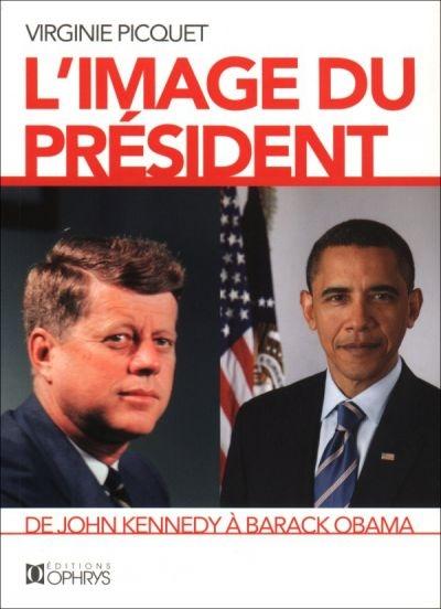 IMAGE DU PRESIDENT - DE JOHN KENNEDY A BARACK OBAMA