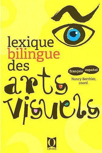 LEXIQUE BILINGUE DES ARTS VISUELS - FRANCAIS/ESPAGNOL