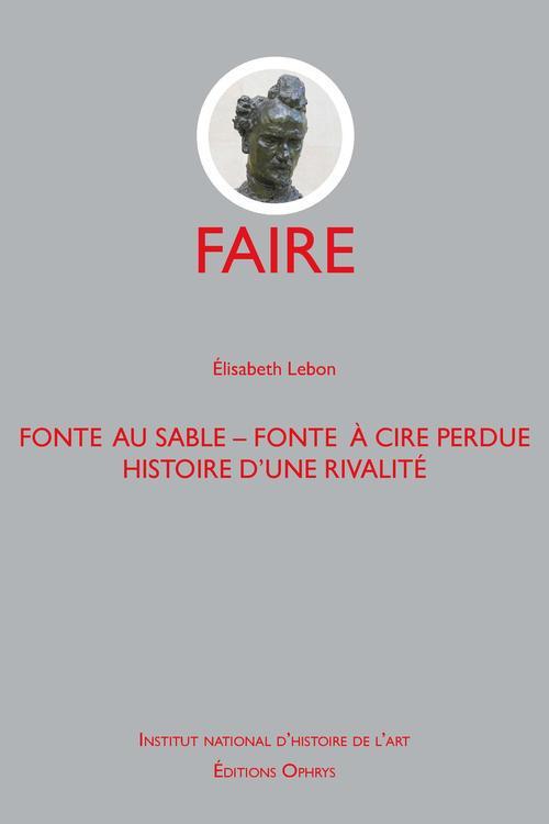 FAIRE - FONTE AU SABLE - FONTE A CIRE PERDUE, HISTOIRE D'UNE RIVALITE