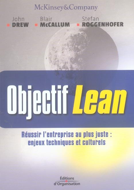 OBJECTIF LEAN.REUSSIR L'ENTREPRISE AU PLUS JUSTE : ENJEUX TECHNIQUES ET CULTUREL - REUSSIR L'ENTREPR
