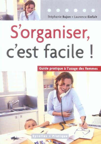 S'ORGANISER C'EST FACILE.GUIDE PRATIQUE A L'USAGE DES FEMMES