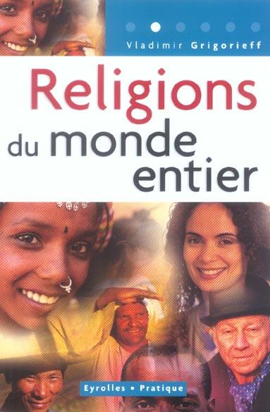 RELIGIONS DU MONDE ENTIER LES MONOTHEISMES, L'HINDOUISME ET LE BOUDDHISME