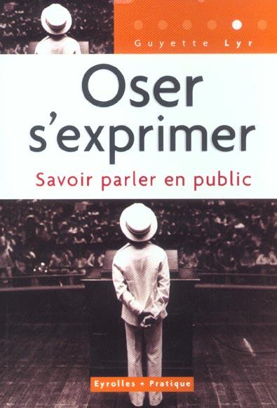 OSER S'EXPRIMER. SAVOIR PARLER EN PUBLIC
