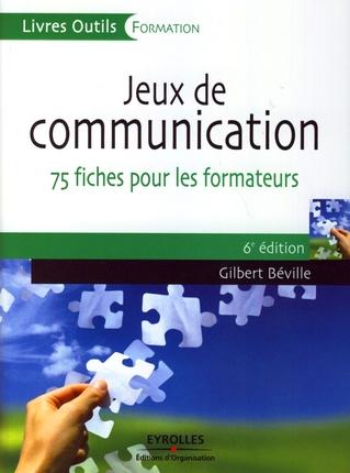 JEUX DE COMMUNICATION. 75 FICHES POUR LES FORMATEURS. 6EME EDITION