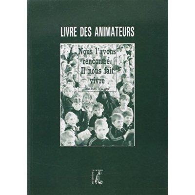 NOUS L'AVONS RENCONTRE, IL NOUS FAIT VIVRE ENFANTS 10-11 ANS - LIVRE DES ANIMATEURS