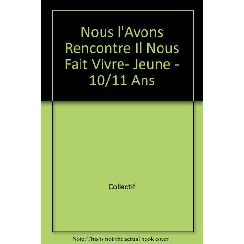 NOUS L'AVONS RENCONTRE IL NOUS FAIT VIVRE- JEUNE - 10/11 ANS