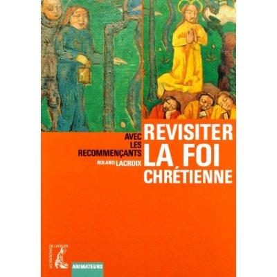 REVISITER LA FOI CHRETIENNE AVEC LES RECOMMENCANTS - ANIMATEURS [LIVRET DE L'ANIMATEUR]
