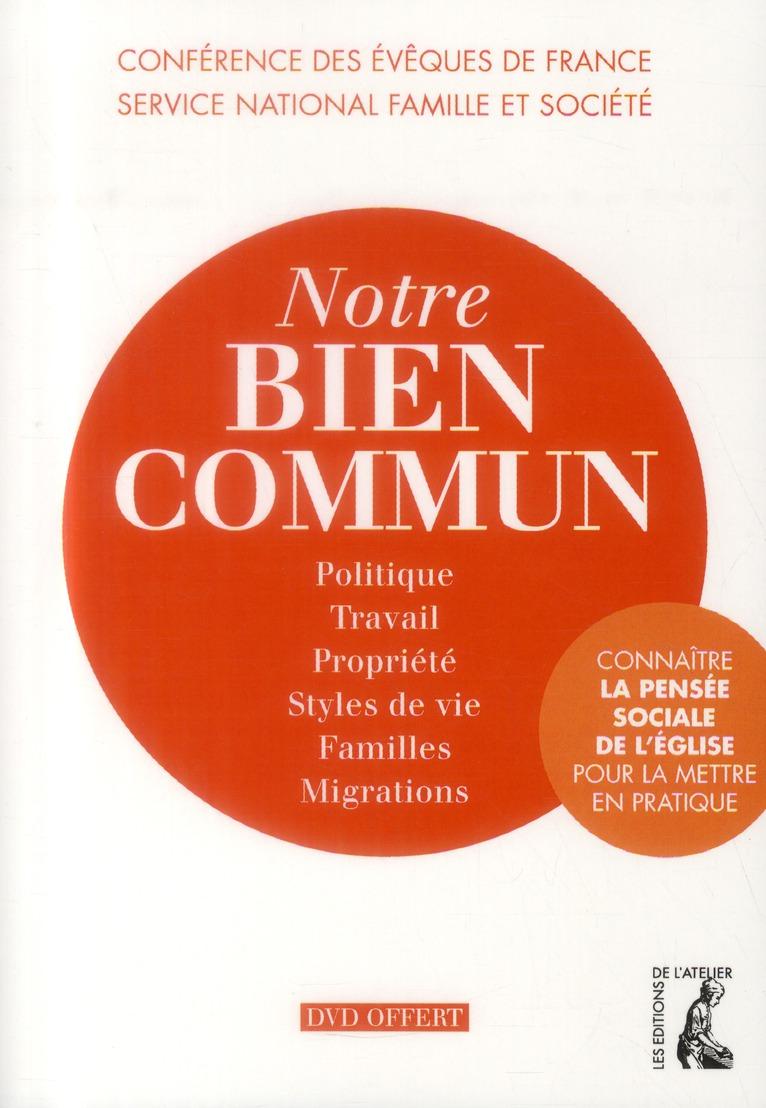 NOTRE BIEN COMMUN. CONNAITRE LA PENSEE SOCIALE DE L'EGLISE