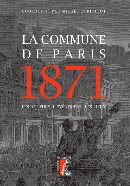 LA COMMUNE DE PARIS 1871 - LES ACTEURS, L'EVENEMENT, LES LIEUX