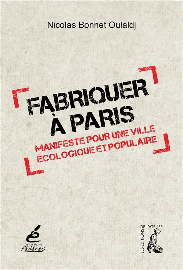 FABRIQUER A PARIS - MANIFESTE POUR UNE VILLE ECOLOGIQUE ET POPULAIRE