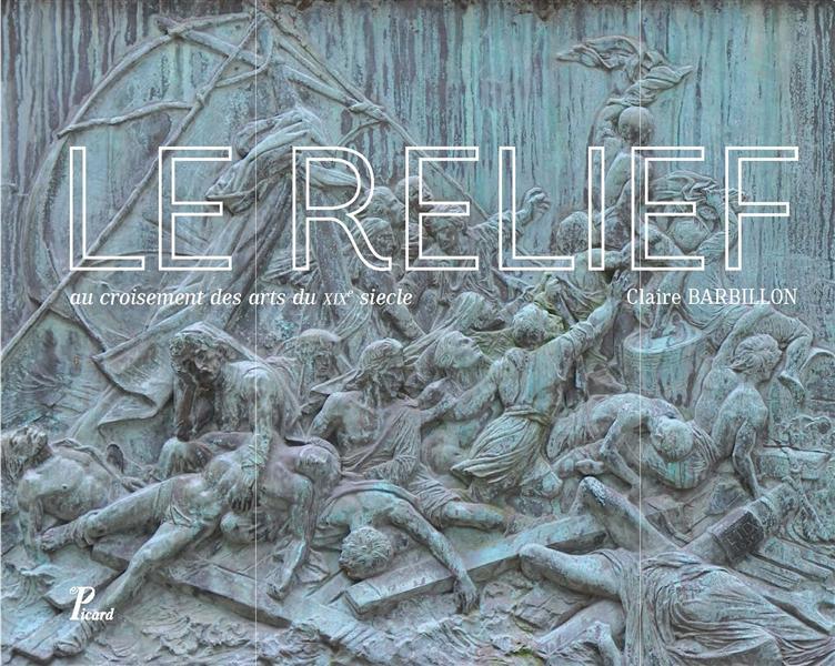 LE RELIEF AU CROISEMENT DES ARTS DU XIXE SIECLE