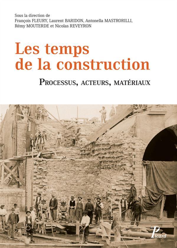 LES TEMPS DE LA CONSTRUCTION. PROCESSUS ACTEURS MATERIAUX.