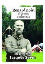 RENARD NOIR, FIDELE ET AUDACIEUX. 365 JOURS AVEC JACQUES SEVIN