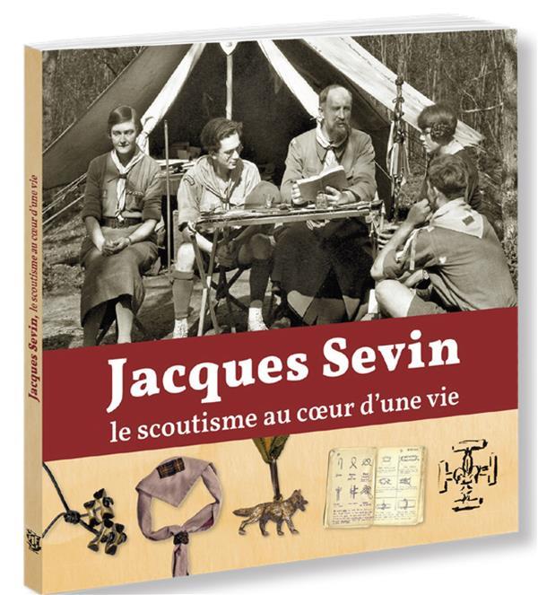 JACQUES SEVIN, LE SCOUTISME AU COEUR D'UNE VIE
