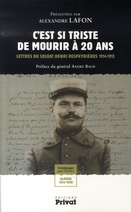 C'EST SI TRISTE DE MOURIR A 20 ANS LETTRES DU SOLDAT HENRI DESPEYRIERES, 1914-1915