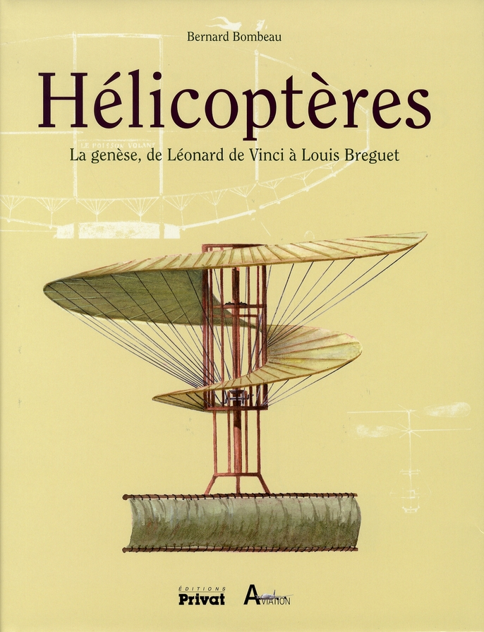 HELICOPTERES LA GENESE, DE LEONARD DE VINCI A LOUIS BREGUET