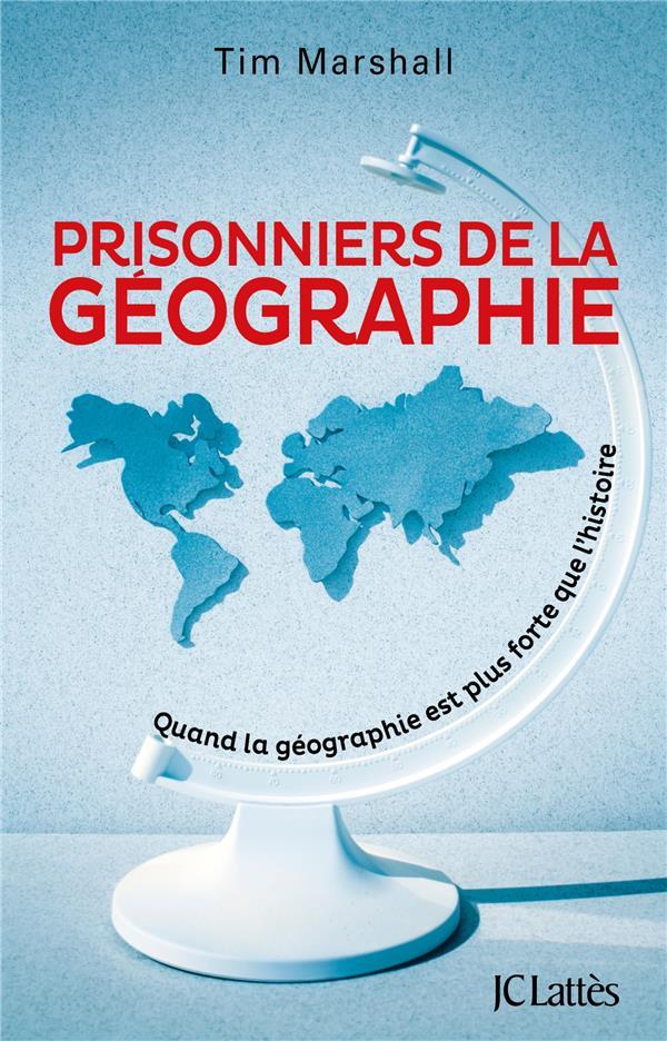 PRISONNIERS DE LA GEOGRAPHIE - QUAND LA GEOGRAPHIE EST PLUS FORTE QUE L'HISTOIRE