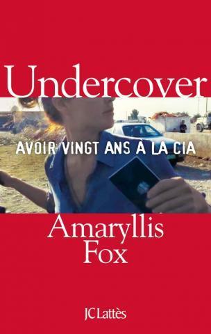 UNDERCOVER - AVOIR VINGT ANS A LA CIA