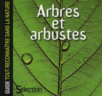 ARBRES ET ARBUSTES - GUIDE TOUT RECONNAITRE DANS LA NATURE