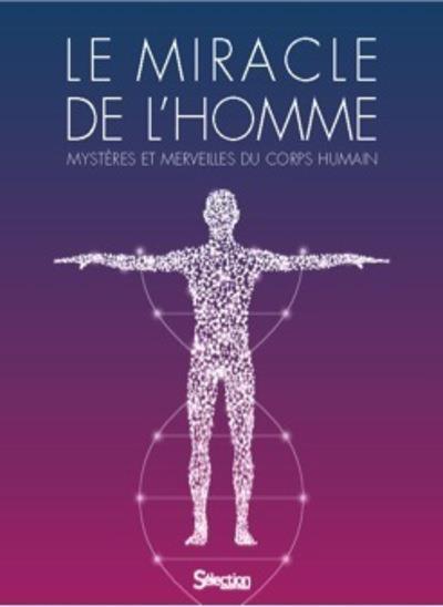 LE MIRACLE DE L'HOMME - MYSTERES ET MERVEILLES DU CORPS HUMAIN