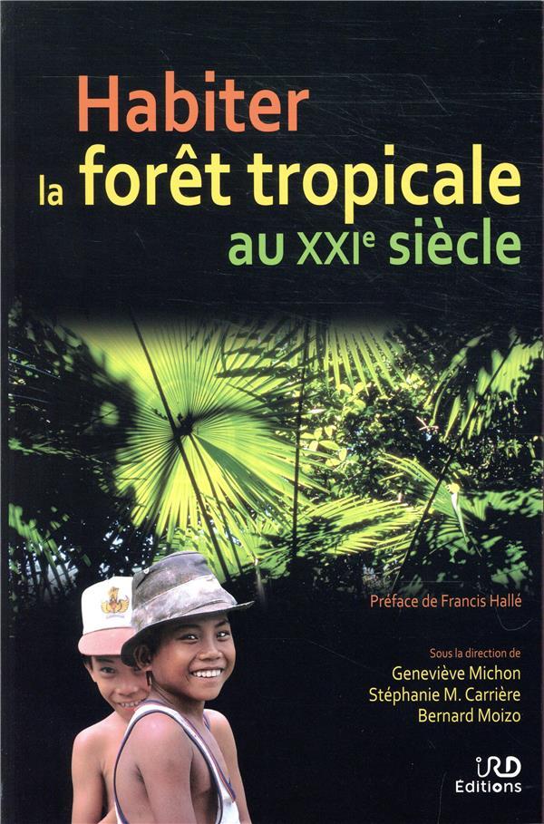 HABITER LES FORETS TROPICALES AU XXIE SIECLE - PREFACE DE FRANCIS HALLE