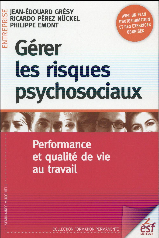 GERER LES RISQUES PSYCHOSOCIAUX PERFORMANCE ET QUALITE DE VIE AU TRAVAIL