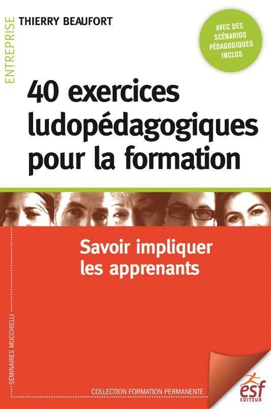 40 EXERCICES LUDOPEDAGOGIQUES POUR LA FORMATION - SAVOIR IMPLIQUER LES APPRENANTS