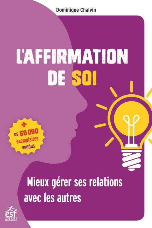 L'AFFIRMATION DE SOI - MIEUX GERER SES RELATIONS AVEC LES AUTRES