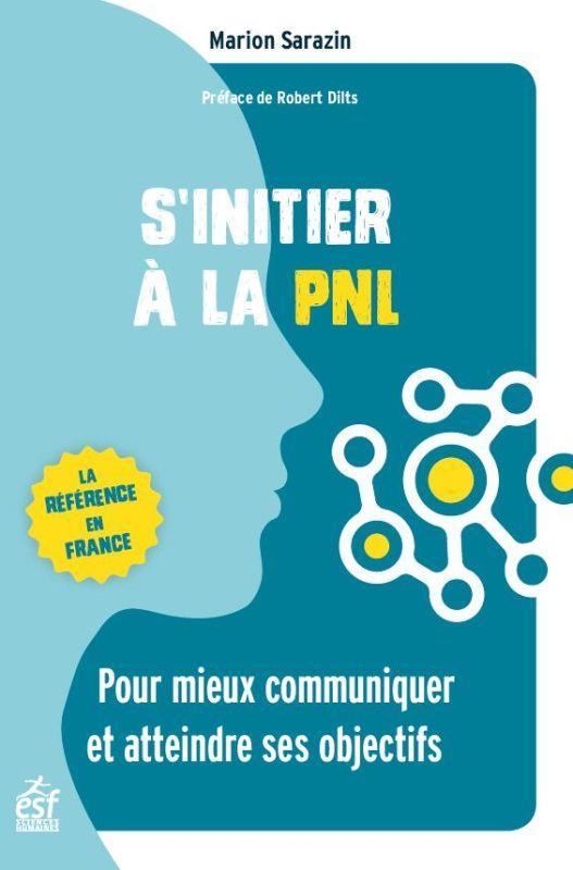 S'INITIER A LA PNL - POUR MIEUX COMMUNIQUER ET ATTEINDRE SES OBJECTIFS