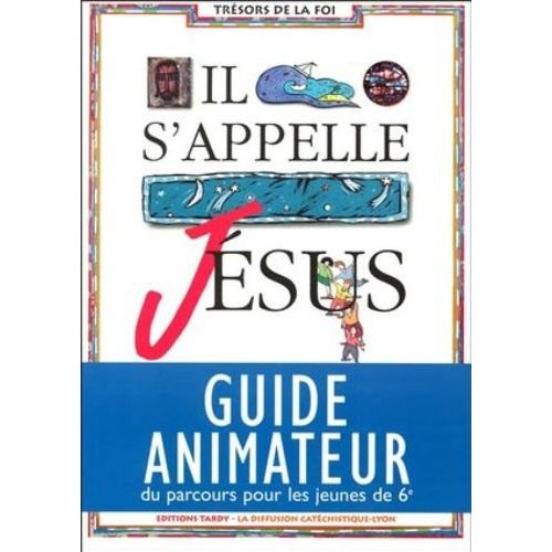IL S'APPELLE JESUS / GUIDE ANIMATEUR 6E