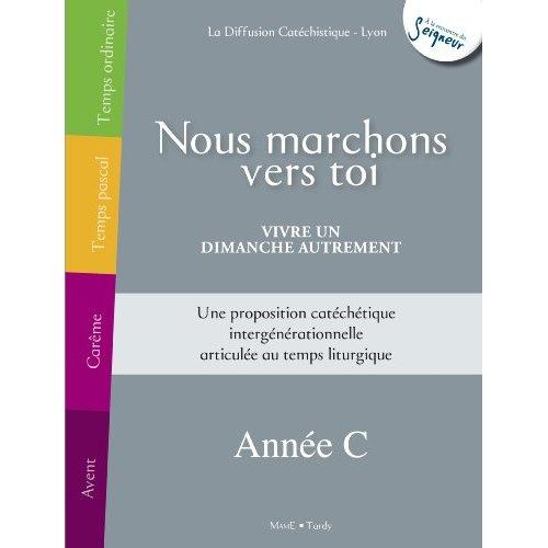 NOUS MARCHONS VERS TOI - VIVRE UN DIMANCHE AUTREMENT - ANNEE C