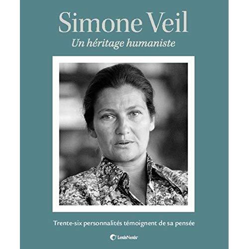 SIMONE VEIL  UN HERITAGE HUMANISTE - TRENTE SI PERSONNALITES TEMOIGNENT DE SA PENSEE