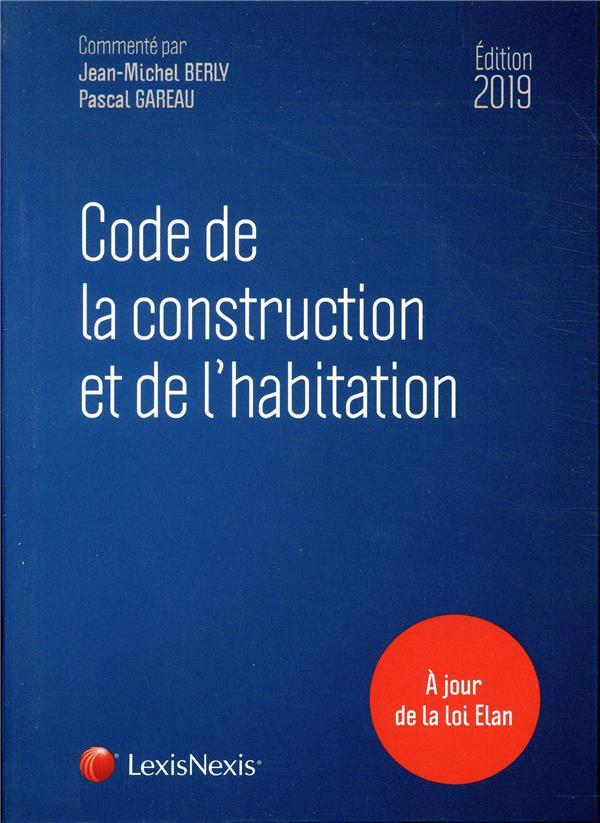 CODE DE LA CONSTRUCTION ET DE L'HABITATION 2019 - A JOUR DE LA LOI ELAN