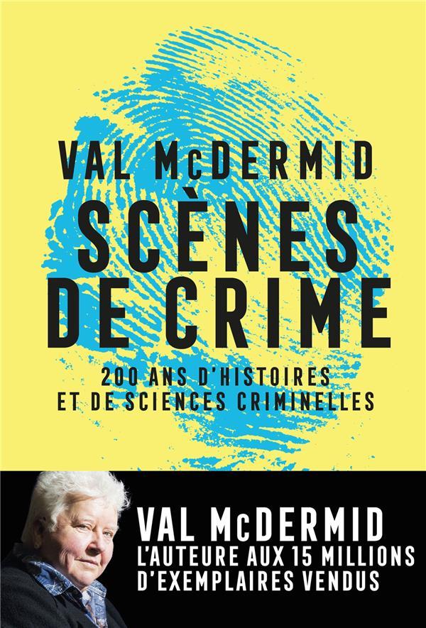 SCENES DE CRIME - HISTOIRE DES SCIENCES CRIMINELLES