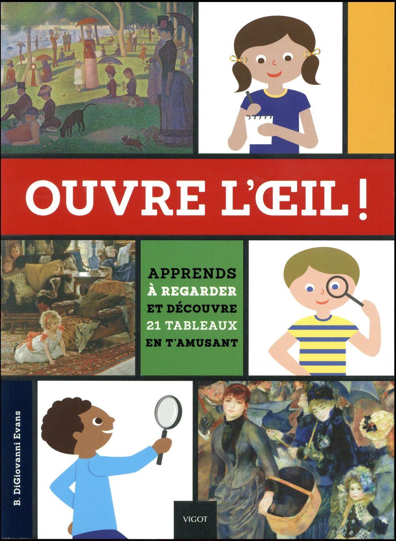 OUVRE L OEIL ! - APPRENDS A REGARDER ET DECOUVRE 21 TABLEAUX EN T'AMUSANT