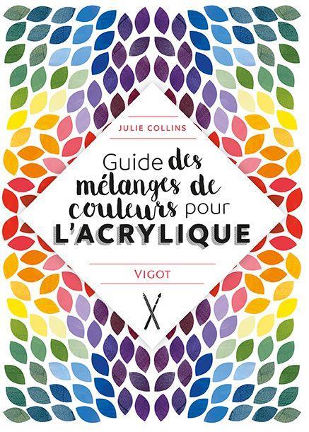 GUIDE DES MELANGES DE COULEURS POUR L'ACRYLIQUE
