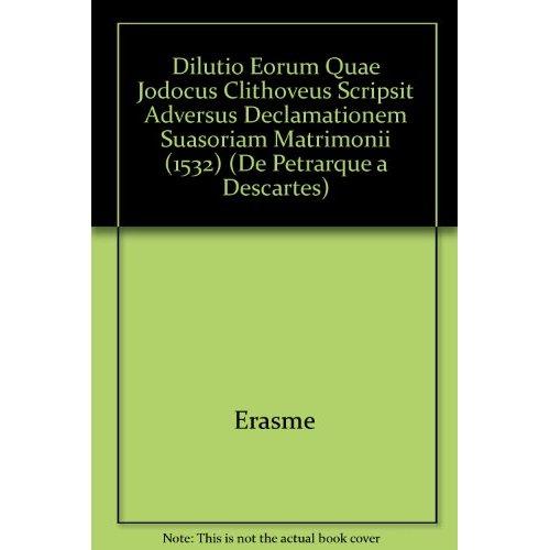 DILUTIO EORUM QUAE JODOCUS CLITHOVEUS SCRIPSIT ADVERSUS DECLAMATIONEM SUASORIAM MATRIMONII (1532)