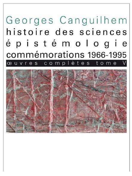 OEUVRES COMPLETES TOME V HISTOIRE DES SCIENCES, EPISTEMOLOGIE, COMMEMORATIONS/ 1966-1995