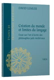 CREATION DU MONDE ET LIMITES DU LANGAGE SUR L ART D ECRIRE DES PHILOSOPHES JUIFS MEDIEVAUX